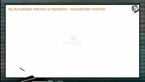 Halogen Compounds - By Hunsdiecker Reaction Or Borodine Hunsdiecker Reaction (Session 3)