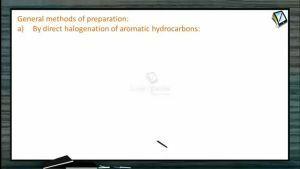 Halogen Compounds - General Methods Of Preparation (Session 9 & 10)