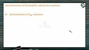 Halogen Compounds - Stereochemistry Of Nucleophilic Substitution Reactions (Session 4)