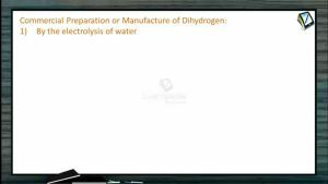 Hydrogen And Its Compounds - Commercial Preparations Or Manufacture Of Dihydrogen (Session 1 & 2)