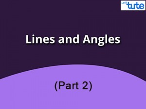 Class IX Maths - Lines And Angles Part-II Video By Lets Tute