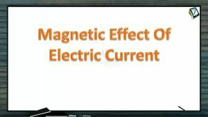 Magnetic Effect of Electric Current - Moving Coil Galvanometer (Session 10 & 11)