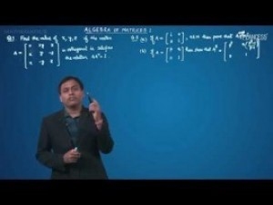 Matrices - Problems On Algebra Of Matrices-I Video By Plancess