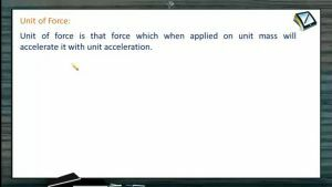 Newtons Law of Motion - Unit Of Force (Session 1)