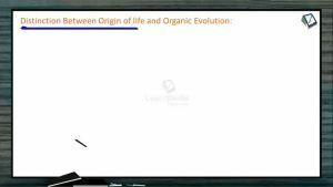 Origin And Evolution Of Life - Distinction Between Origin Of Life And Organic Evolution (Session 1)