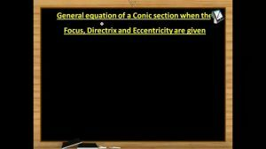 Parabola - General Equation Of A Conic Section When The Focus, Directrix And Eccentricity Are Given (Session 1)