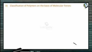 Polymers - Classification Of Polymers On The Basis Of Molecular Forces (Session 1)