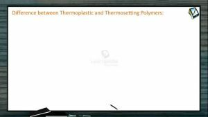 Polymers - Difference Between Thermoplastic And Thermosetting Polymers (Session 1)