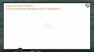 Principles of Inheritance And Variation - Autosomal Abnormalities (Session 11)