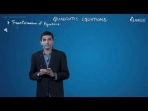 Quadratic Equations And Inequalities - Transformation Of Equations Video By Plancess