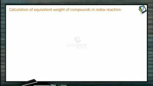Redox Reactions - Calculation Of Equivalent Weight (Session 1, 2 & 3)