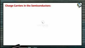 Semiconductors - Charge Carriers In The Semiconductors (Session 1)