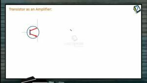 Semiconductors - Transistor As An Amplifier (Session 2)