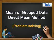 Class 10 Mathematics - Statistics - Mean Of Grouped Data - Direct Mean Method Video by Lets Tute