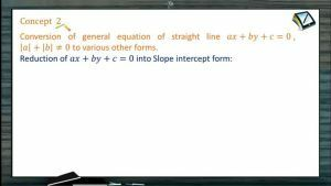 Straight Lines - Conversion Of General Equation Of A Straight Line To Various Other Forms (Session 3)