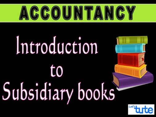 Class 11 Accountancy - Subsidiary Books Part-I - Introduction To Subsidiary Books Video by Let's Tute