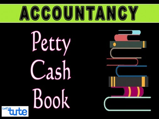 Class 11 Accountancy - Subsidiary Books Part-III - Petty Cash Book Video by Let's Tute