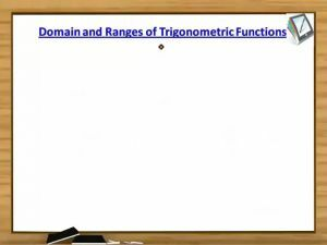 Trigonometric Ratios And Transformations - Domain And Ranges Of Trigonometric Functions (Session 5)
