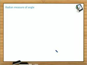 Trigonometric Ratios And Transformations - Radian Measure Of Angle (Session 1)