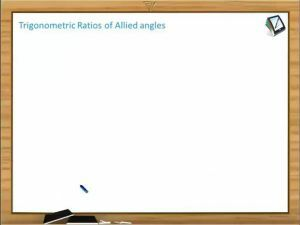 Trigonometric Ratios And Transformations - Trigonometric Ratios Of Allied Angle (Session 3)