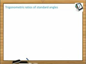 Trigonometric Ratios And Transformations - Trigonometric Ratios Of Standard Angles (Session 3)