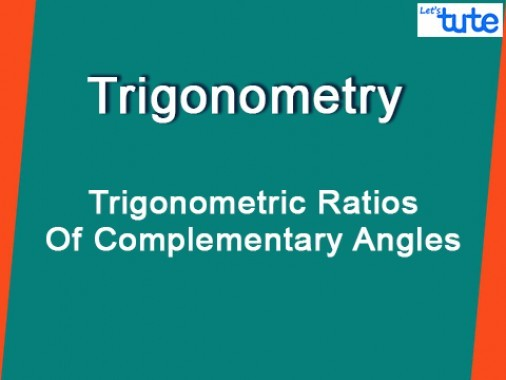 Class 10 Mathematics - Trigonometric Ratios Of Complementary Angles Video by Lets Tute