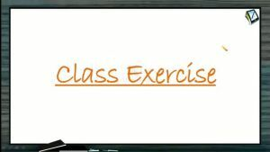Work, Power And Energy - Class Exercise (Session 9)