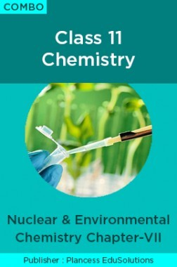 JEE & NEET Chemistry Class 11 - Nuclear Chemistry And Environmental Chemistry Topic-7 Video Lectures By Plancess EduSolutions