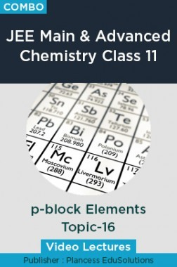 JEE & NEET Chemistry Class 11 - p-Block Elements Topic-16 Video Lectures By Plancess EduSolutions