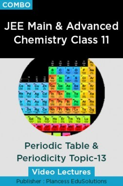 JEE & NEET Chemistry Class 11 - Periodic Table & Periodicity Topic-13 Video Lectures By Plancess EduSolutions