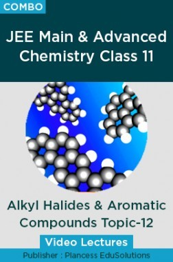 JEE & NEET Chemistry Class 11 - Alkyl Halides And Aromatic Compounds Topic-12 Video Lectures By Plancess EduSolutions
