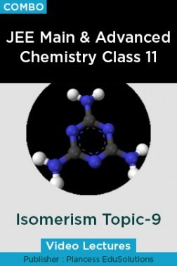JEE & NEET Chemistry Class 11 - Isomerism Topic-9 Video Lectures By Plancess EduSolutions