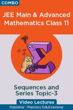 JEE Main & Advanced Mathematics Class 11 - Sequences And Series Topic-3 Video Lectures By Plancess EduSolutions