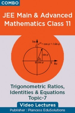 JEE Main & Advanced Mathematics Class 11 - Trigonometric Rations, Identities And Equations Topic-7 Video Lectures By Plancess EduSolutions