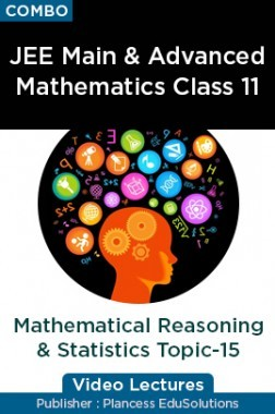 JEE Main & Advanced Mathematics Class 11 - Mathematical Reasoning And Statistics Topic-15 Video Lectures By Plancess EduSolutions