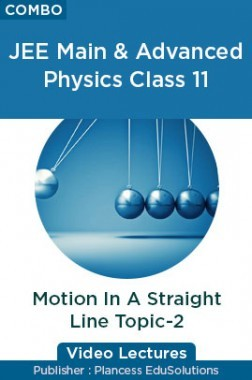 JEE & NEET Physics Class 11 - Motion In A Straight Line Topic-2 Video Lectures By Plancess EduSolutions