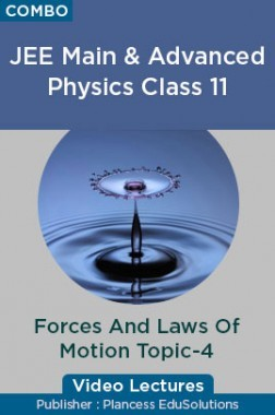 JEE & NEET Physics Class 11 - Forces And Laws Of Motion Topic-4 Video Lectures By Plancess EduSolutions