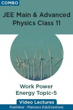 JEE & NEET Physics Class 11 - Work Power Energy Topic-5 Video Lectures By Plancess EduSolutions
