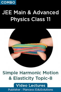 JEE & NEET Physics Class 11 - Simple Harmonic Motion & Elasticity Topic-8 Video Lectures By Plancess EduSolutions