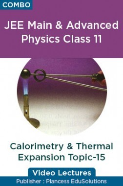 JEE & NEET Physics Class 11 - Calorimetry And Thermal Expansion Topic-15 Video Lectures By Plancess EduSolutions