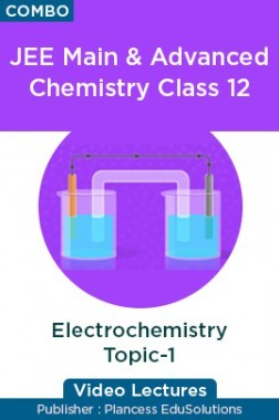 JEE & NEET Chemistry Class 12 - Electrochemistry Topic-1 Video Lectures By Plancess EduSolutions