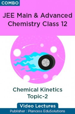 JEE & NEET Chemistry Class 12 - Chemical Kinetics Topic-2 Video Lectures By Plancess EduSolutions