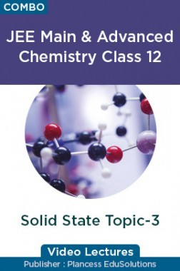 JEE & NEET Chemistry Class 12 - Solid State Topic-3 Video Lectures By Plancess EduSolutions