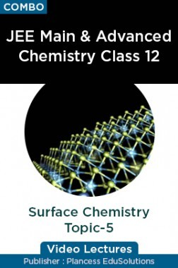 JEE & NEET Chemistry Class 12 - Surface Chemistry Topic-5 Video Lectures By Plancess EduSolutions