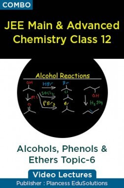 JEE & NEET Chemistry Class 12 - Alcohols, Phenols & Ethers Topic-6 Video Lectures By Plancess EduSolutions