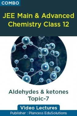 JEE & NEET Chemistry Class 12 - Aldehydes And ketones Topic-7 Video Lectures By Plancess EduSolutions