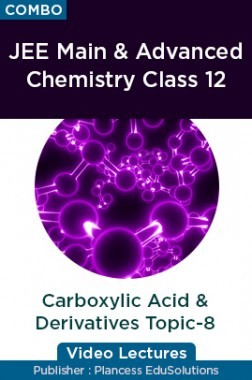 JEE & NEET Chemistry Class 12 - Carboxylic Acid And Derivatives Topic-8 Video Lectures By Plancess EduSolutions