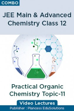 JEE & NEET Chemistry Class 12 - Practical Organic Chemistry Topic-11 Video Lectures By Plancess EduSolutions