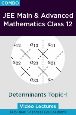 JEE Main & Advanced Mathematics Class 12 - Determinants Topic-1 Video Lectures By Plancess EduSolutions
