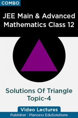 JEE Main & Advanced Mathematics Class 12 - Solutions Of Triangle Topic-4 Video Lectures By Plancess EduSolutions
